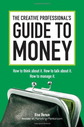 Creative Professional's Guide to Money How to Think about It, How to Talk about It, How to Manage It  2011 edition cover