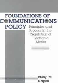 Foundations of Communication Policy Principles and Process in the Regulation of Electronic Media  2001 9781572733435 Front Cover