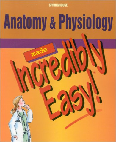 Anatomy and Physiology Made Incredibly Easy 1st 2001 edition cover