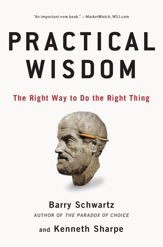 Practical Wisdom The Right Way to Do the Right Thing  2011 edition cover