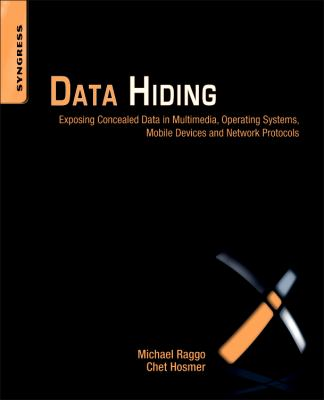 Data Hiding Exposing Concealed Data in Multimedia, Operating Systems, Mobile Devices and Network Protocols  2012 edition cover