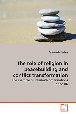 The Role of Religion in Peacebuilding and Conflict Transformation:  2009 9783836484435 Front Cover