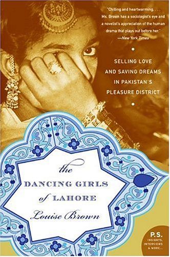 Dancing Girls of Lahore Selling Love and Saving Dreams in Pakistan's Pleasure District N/A edition cover