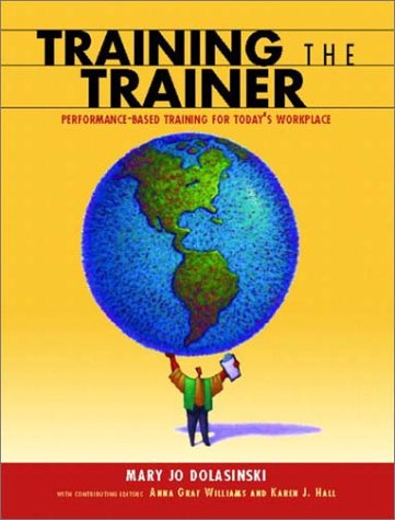 Training the Trainer Performance Based Training for Today's Workplace  2004 9780130423436 Front Cover