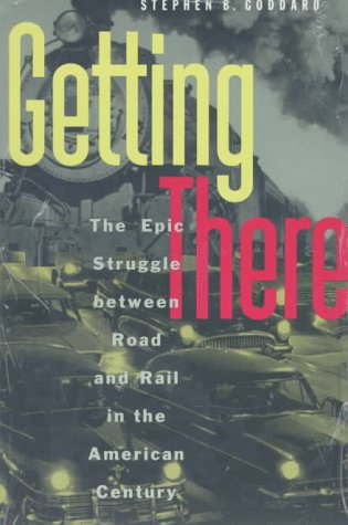 Getting There The Epic Struggle Between Road and Rail in the American Century N/A edition cover