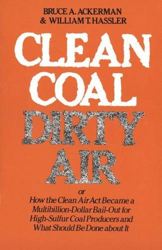 Clean Coal/Dirty Air Or How the Clean Air Act Became a Multibillion-Dollar Bail-Out for High-Sulfur Coal Producers N/A edition cover