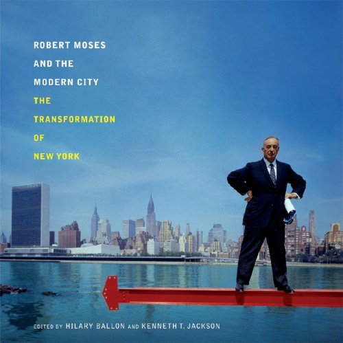 Robert Moses and the Modern City The Transformation of New York  2007 edition cover