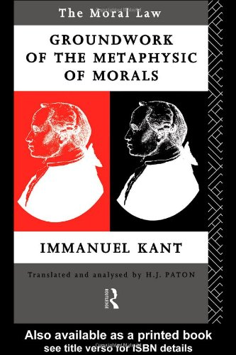 Moral Law Groundwork of the Metaphysics of Morals  1992 9780415078436 Front Cover