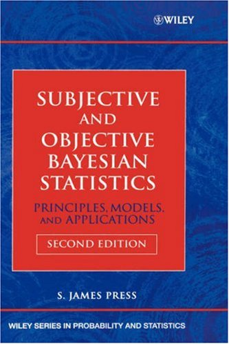 Subjective and Objective Bayesian Statistics Principles, Models, and Applications 2nd 2003 (Revised) edition cover