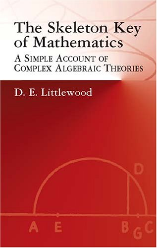 Skeleton Key of Mathematics A Simple Account of Complex Algebraic Theories  2002 edition cover
