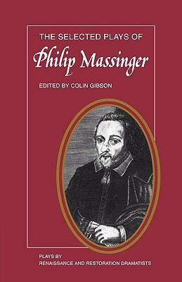 Selected Plays of Philip Massinger The Duke of Milan, the Roman Actor, a New Way to Pay Old Debts, the City Madam  1978 9780521292436 Front Cover