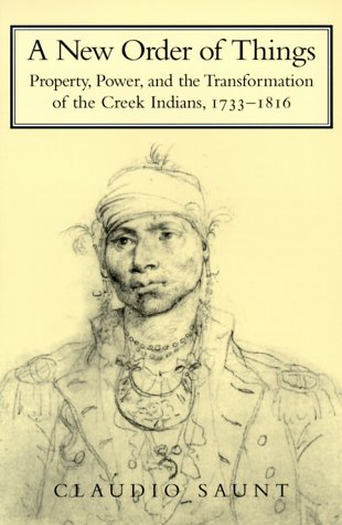 New Order of Things Property, Power, and the Transformation of the Creek Indians, 1733-1816  1999 (Abridged) edition cover