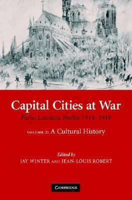 Capital Cities at War Paris, London, Berlin 1914-1919 - A Cultural History  2007 9780521870436 Front Cover