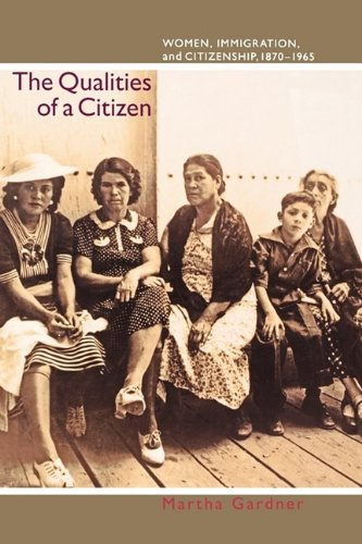 Qualities of a Citizen Women, Immigration, and Citizenship, 1870-1965  2005 9780691144436 Front Cover
