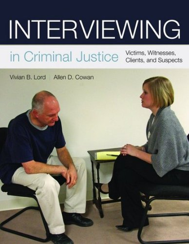 Interviewing in Criminal Justice Victims, Witnesses, Clients, and Suspects  2011 (Revised) 9780763766436 Front Cover