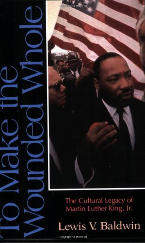 To Make the Wounded Whole The Cultural Legacy of Martin Luther King, Jr. N/A edition cover