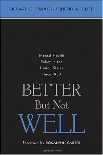 Better but Not Well Mental Health Policy in the United States Since 1950  2006 edition cover