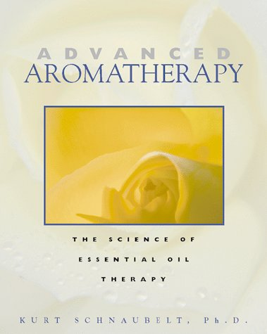 Advanced Aromatherapy The Science of Essential Oil Therapy  1998 edition cover