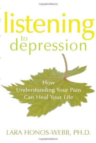 Listening to Depression How Understanding Your Pain Can Heal Your Life  2006 9781572244436 Front Cover