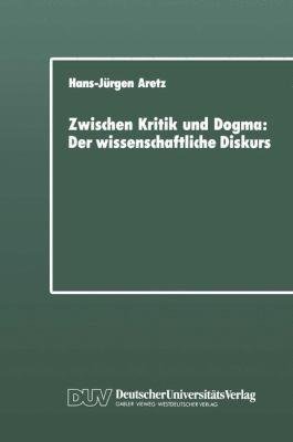 Zwischen Kritik und Dogma Der Wissenschaftliche Diskurs  1990 9783824440436 Front Cover