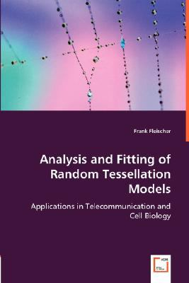 Analysis and Fitting of Random Tessellation Models:   2008 9783836487436 Front Cover