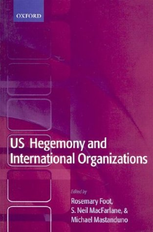 US Hegemony and International Organizations   2003 9780199261437 Front Cover
