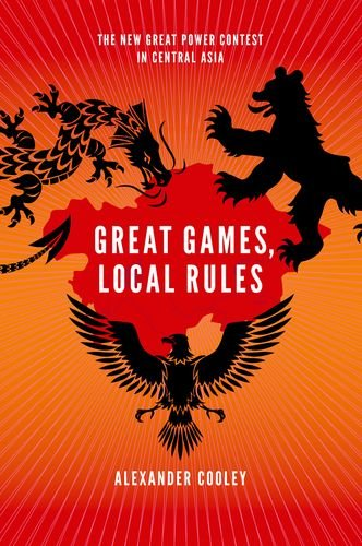Great Games, Local Rules The New Great Power Contest in Central Asia  2014 edition cover