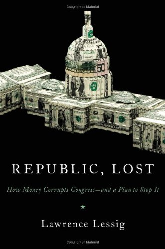 Republic, Lost How Money Corrupts Congress--And a Plan to Stop It  2011 edition cover