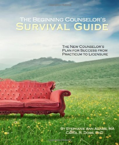 Beginning Counselor's Survival Guide The New Counselor's Plan for Success from Practicum to Licensure N/A 9780615569437 Front Cover