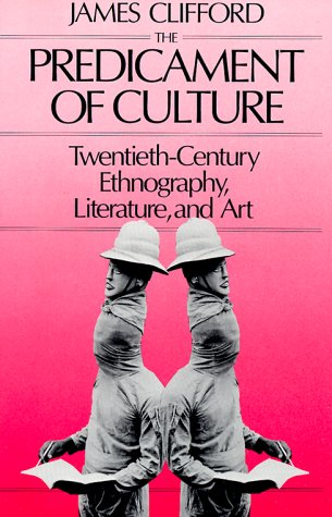 Predicament of Culture Twentieth-Century Ethnography, Literature, and Art  1988 edition cover