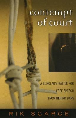 Contempt of Court A Scholar's Battle for Free Speech from Behind Bars  2005 9780759106437 Front Cover