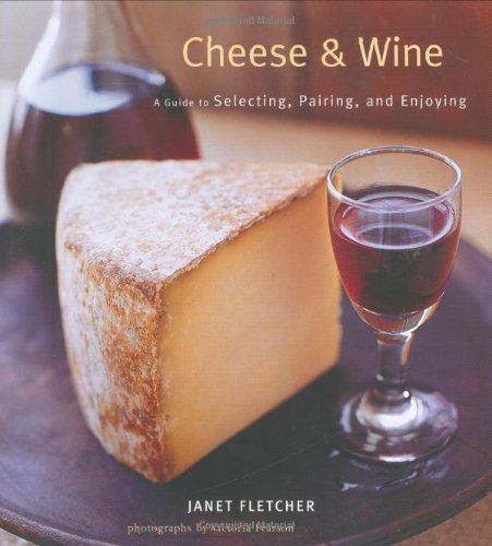 Cheese and Wine A Guide to Selecting, Pairing, and Enjoying  2007 edition cover
