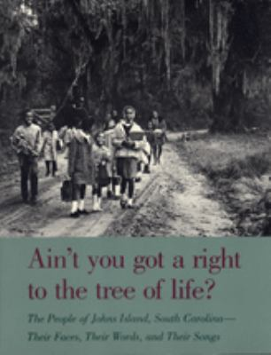 Ain't You Got a Right to the Tree of Life? The People of Johns Island, South Carolina - Their Faces, Their Words and Their Songs 2nd 1989 edition cover