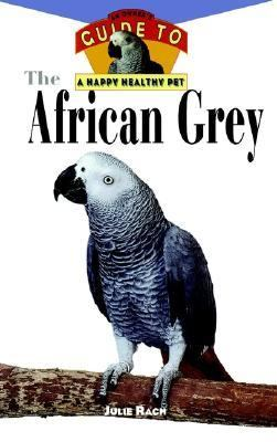 African Grey An Owner's Guide to a Happy Healthy Pet  1998 9780876054437 Front Cover