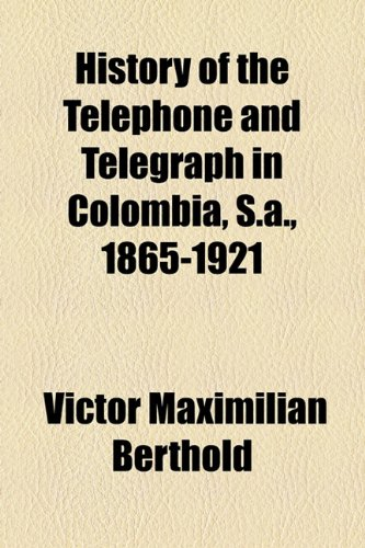 History of the Telephone and Telegraph in Colombia, S A , 1865-1921  2010 edition cover