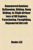 Unpowered Aviation Ballooning, Gliding, Hang Gliding, in-Flight Airliner Loss of All Engines, Parachuting, Paragliding, Unpowered Aircraft N/A edition cover