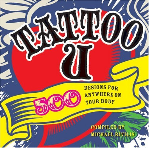 Tattoo U 500 Designs for Anywhere on Your Body  2009 9781402762437 Front Cover