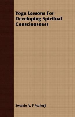 Yoga Lessons for Developing Spiritual Consciousness  N/A 9781406777437 Front Cover