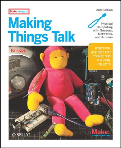 Making Things Talk Using Sensors, Networks, and Arduino to See, Hear, and Feel Your World 2nd 2011 edition cover