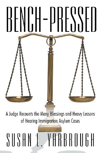 Bench-pressed: A Judge Recounts the Many Blessings and Heavy Lessons of Hearing Immigration Asylum Cases  2013 edition cover