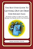 Best Ever Guide to Getting Out of Debt for Hockey Fans Hundreds of Ways to Ditch Your Debt, Manage Your Money and Fix Your Finances N/A 9781492383437 Front Cover