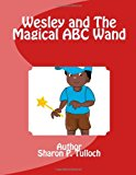 Wesley and the Magical ABC Wand I Wish I Had a Magical ABC Wand N/A 9781492789437 Front Cover
