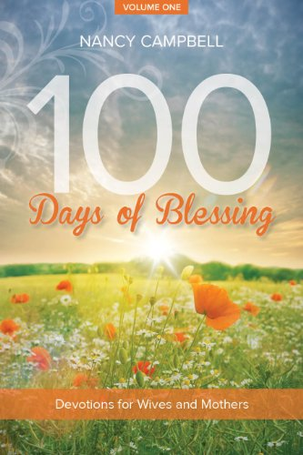 100 Days of Blessing, Volume 1 Devotions for Wives and Mothers N/A 9781940262437 Front Cover