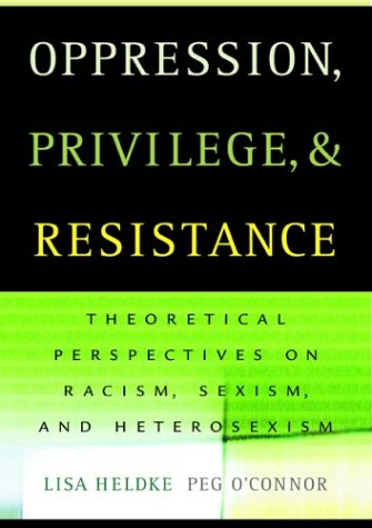 Oppression, Privilege, and Resistance : Theoretical Perspectives on Racism, Sexism, and Heterosexism  2004 edition cover