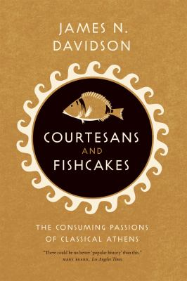 Courtesans and Fishcakes The Consuming Passions of Classical Athens  2011 edition cover