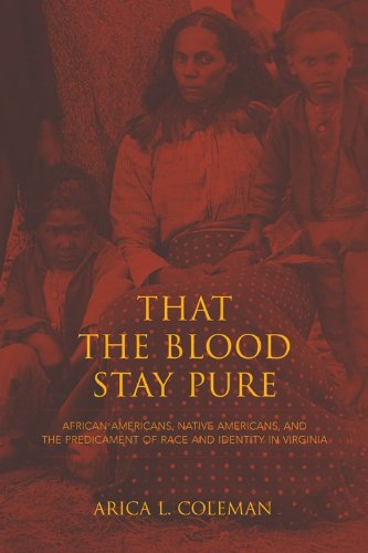 That the Blood Stay Pure African Americans, Native Americans, and the Predicament of Race and Identity in Virginia  2013 edition cover