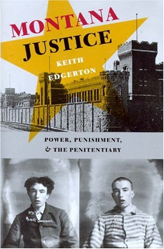 Montana Justice Power, Punishment, and the Penitentiary  2004 edition cover