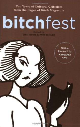 Bitchfest Ten Years of Cultural Criticism from the Pages of Bitch Magazine  2006 edition cover