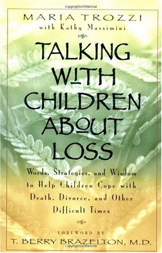 Talking with Children about Loss Words, Strategies and Wisdom to Help Children Cope with Death, Divorce and Other Difficult Times N/A 9780399525438 Front Cover