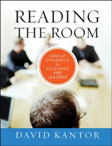 Reading the Room Group Dynamics for Coaches and Leaders  2012 edition cover